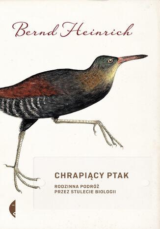 Okładka książki/ebooka Chrapiący ptak. Rodzinna podróż przez stulecie biologii
