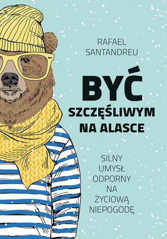 Okładka książki/ebooka Być szczęśliwym na Alasce