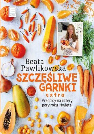 Okładka książki/ebooka Szczęśliwe Garnki EXTRA. Przepisy na cztery pory roku  i święta