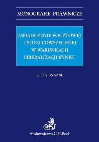 Okładka książki/ebooka Świadczenie pocztowej usługi powszechnej w warunkach liberalizacji rynku