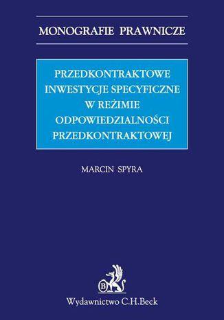 Okładka książki/ebooka Przedkontraktowe inwestycje specyficzne w reżimie odpowiedzialności przedkontraktowej