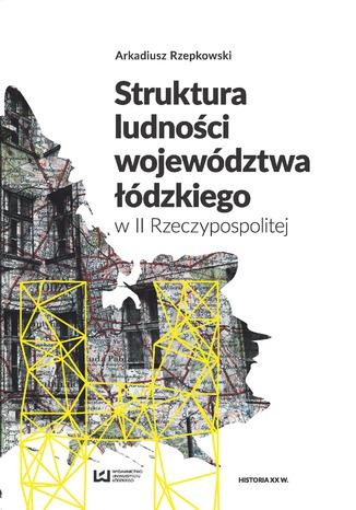 Okładka książki/ebooka Struktura ludności województwa łódzkiego w II Rzeczypospolitej