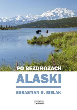 Okładka książki/ebooka Po bezdrożach Alaski