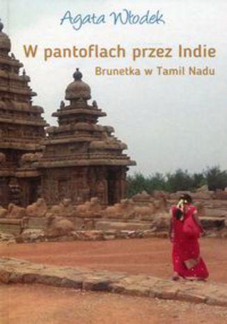 Okładka książki W pantoflach przez Indie. Brunetka w Tamil Nadu