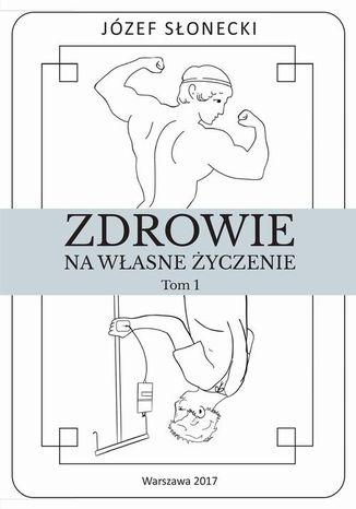 Okładka książki/ebooka Zdrowie na własne życzenie. Tom 1