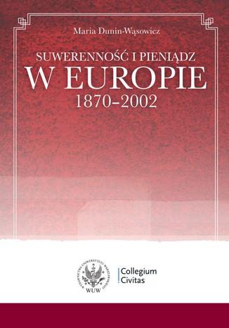 Okładka książki/ebooka Suwerenność i pieniądz w Europie 1870-2002