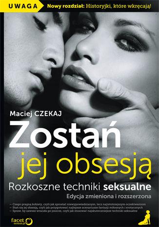 Okładka książki Zostań jej obsesją. Rozkoszne techniki seksualne. Edycja zmieniona i rozszerzona