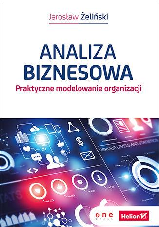 Okładka książki Analiza biznesowa. Praktyczne modelowanie organizacji