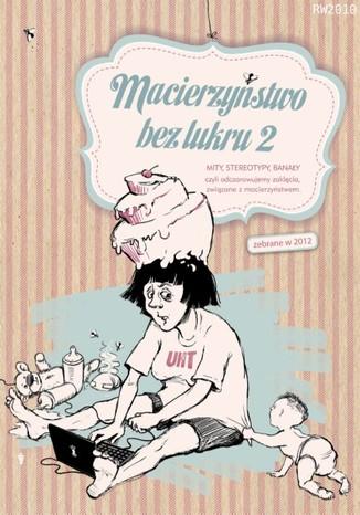 Okładka książki/ebooka Macierzyńswto bez lukru. Część 2