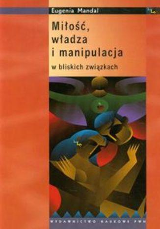 Okładka książki Miłość, władza i manipulacja w bliskich związkach