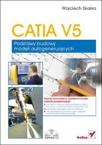Okładka książki CATIA V5. Podstawy budowy modeli autogenerujących
