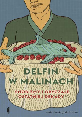 Okładka książki/ebooka Delfin w malinach. Snobizmy i obyczaje ostatniej dekady