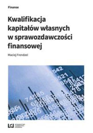 Okładka książki Kwalifikacja kapitałów własnych w sprawozdawczości finansowej