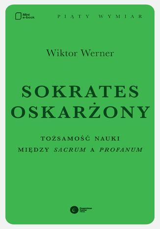 Okładka książki/ebooka Sokrates oskarżony. Tożsamość nauki między sacrum a profanum