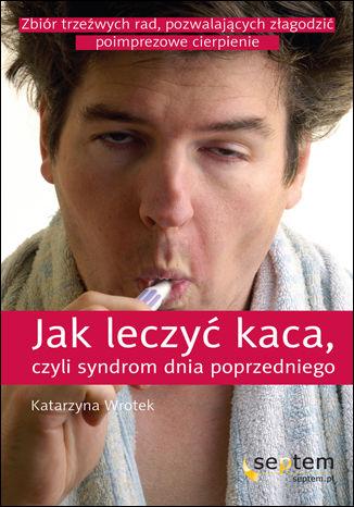 Okładka książki/ebooka Jak leczyć kaca, czyli syndrom dnia poprzedniego