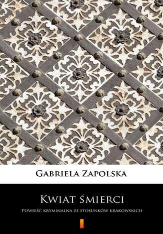 Okładka książki/ebooka Kwiat śmierci. Powieść kryminalna ze stosunków krakowskich