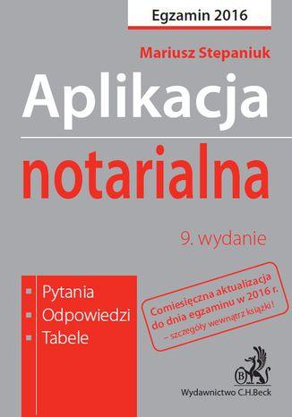 Okładka książki/ebooka Aplikacja notarialna. Pytania, odpowiedzi, tabele. Wydanie 9