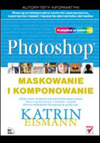Okładka książki/ebooka Photoshop. Maskowanie i komponowanie