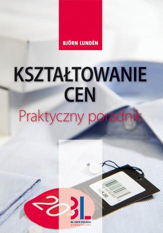 Okładka książki/ebooka Kształtowanie cen. Praktyczny poradnik