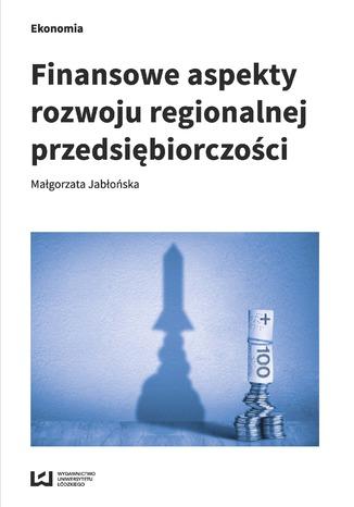 Okładka książki/ebooka Finansowe aspekty rozwoju regionalnej przedsiębiorczości