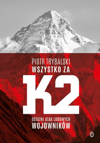 Okładka książki/ebooka Wszystko za K2. Ostatni atak lodowych wojowników