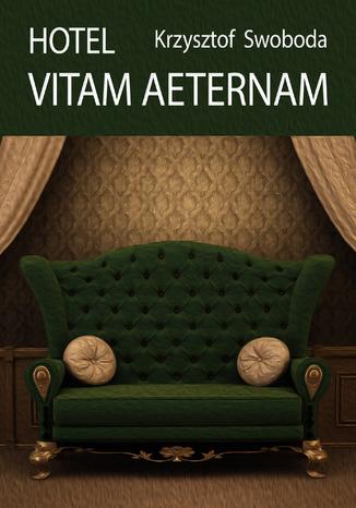 Okładka książki/ebooka Hotel Vitam Aeternam