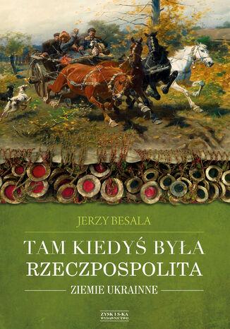 Okładka książki/ebooka Tam kiedyś była Rzeczpospolita. Ziemie ukrainne