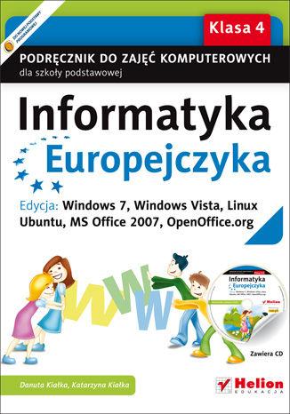 Okładka książki Informatyka Europejczyka. Podręcznik do zajęć komputerowych dla szkoły podstawowej, kl. 4. Edycja: Windows 7, Windows Vista, Linux Ubuntu, MS Office 2007, OpenOffice.org (Wydanie II)