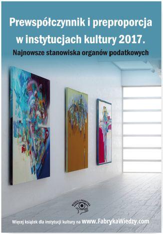 Okładka książki/ebooka Prewspółczynnik i preproporcja w instytucjach kultury 2017. Najnowsze stanowiska organów podatkowych