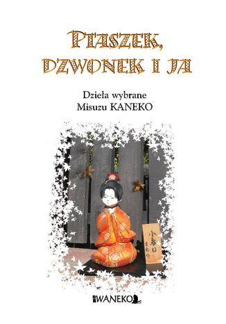Okładka książki/ebooka PTASZEK, DZWONEK I JA. Dzieła wybrane Kaneko Misuzu