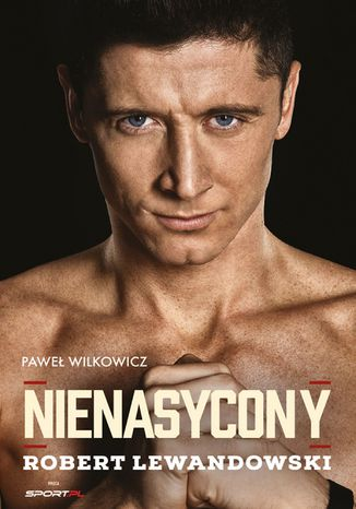 Okładka książki/ebooka Nienasycony - Robert Lewandowski