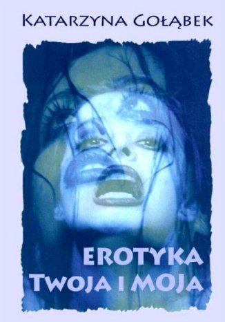 Okładka książki/ebooka Erotyka Twoja i Moja
