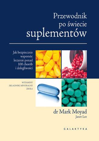 Okładka książki/ebooka Przewodnik po świecie suplementów. Jak bezpiecznie wspomóc leczenie ponad 100 chorób i dolegliwości