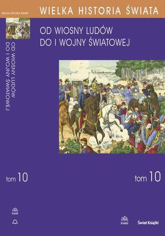 Okładka książki/ebooka WIELKA HISTORIA ŚWIATA tom X Świat od Wiosny Ludów do I wojny światowej
