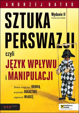 Okładka książki SZTUKA PERSWAZJI, czyli język wpływu i manipulacji. Wydanie II rozszerzone