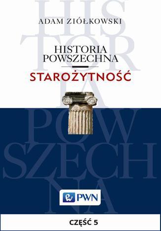Okładka książki/ebooka Historia powszechna. Starożytność. Część 5. Świat cywilizowany od początku wczesnej epoki żelaza do wojen perskich (1200/1100-500/480)