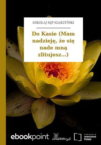 Okładka książki/ebooka Do Kasie (Mam nadzieję, że się nade mną zlitujesz...)