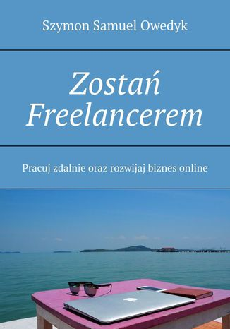 Okładka książki/ebooka Zostań Freelancerem