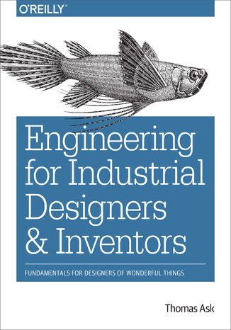 Okładka książki/ebooka Engineering for Industrial Designers and Inventors. Fundamentals for Designers of Wonderful Things