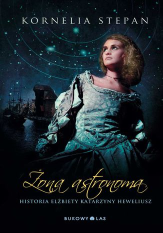 Okładka książki/ebooka Żona astronoma. Historia Elżbiety Katarzyny Heweliusz