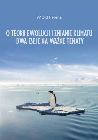 Okładka książki/ebooka O teorii ewolucji i zmianie klimatu. Dwa eseje na ważne tematy