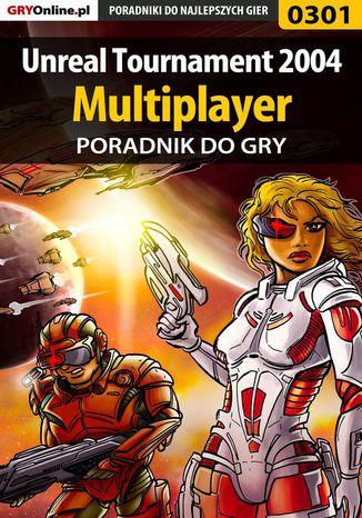 Okładka książki/ebooka Unreal Tournament 2004 - Multiplayer - poradnik do gry