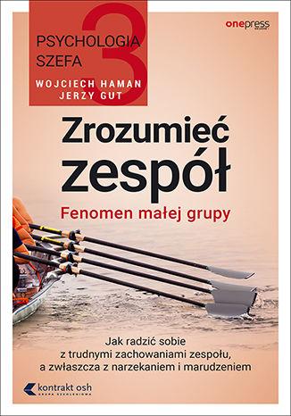 Okładka książki/ebooka Psychologia szefa 3. Zrozumieć zespół. Fenomen małej grupy