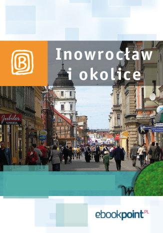 Okładka książki/ebooka Inowrocław i okolice. Miniprzewodnik