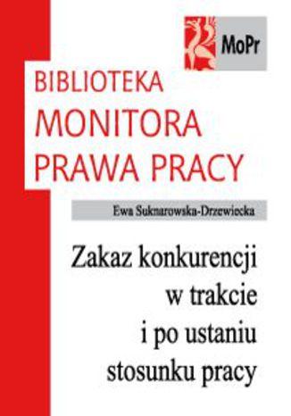 Okładka książki/ebooka Zakaz konkurencji w trakcie i po ustaniu stosunku pracy