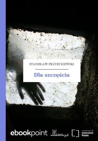 Okładka książki/ebooka Dla szczęścia