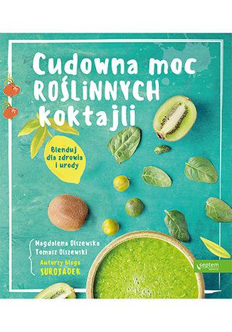 Okładka książki/ebooka Cudowna moc roślinnych koktajli. Blenduj dla zdrowia i urody!