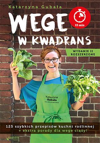 Okładka książki/ebooka Wege w kwadrans. 125 szybkich przepisów kuchni roślinnej. Wydanie II rozszerzone