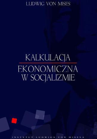 Okładka książki/ebooka Kalkulacja ekonomiczna w socjalizmie