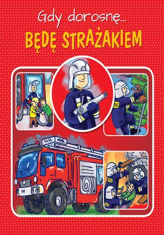 Okładka książki/ebooka Gdy dorosnę... Będę strażakiem